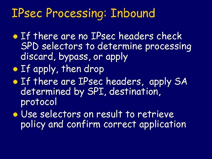 IPsec Processing: Inbound If there are no IPsec headers check SPD selectors to determine