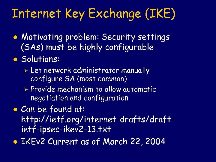 Internet Key Exchange (IKE) l l Motivating problem: Security settings (SAs) must be highly