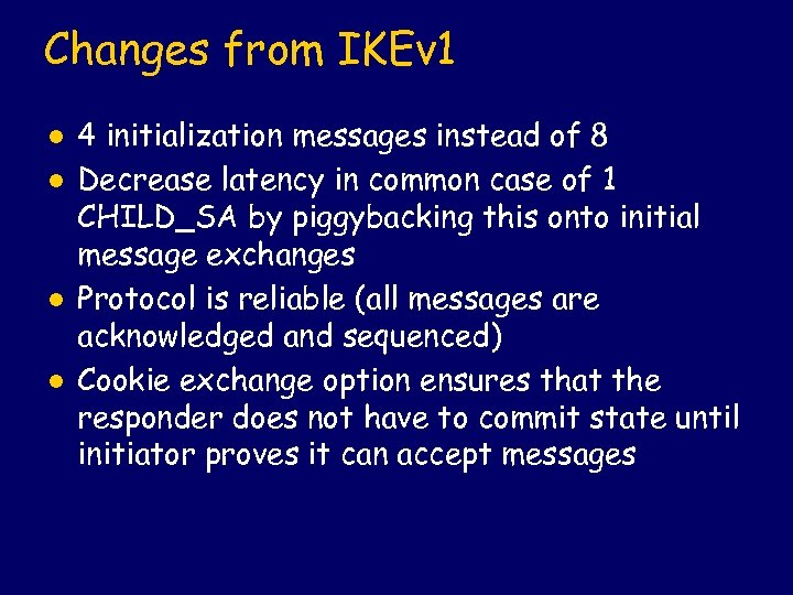 Changes from IKEv 1 l l 4 initialization messages instead of 8 Decrease latency