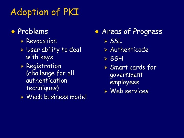 Adoption of PKI l Problems Ø Ø Revocation User ability to deal with keys