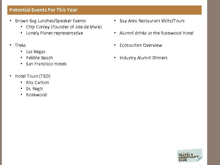 Potential Events For This Year • Brown Bag Lunches/Speaker Events • Chip Conley (Founder