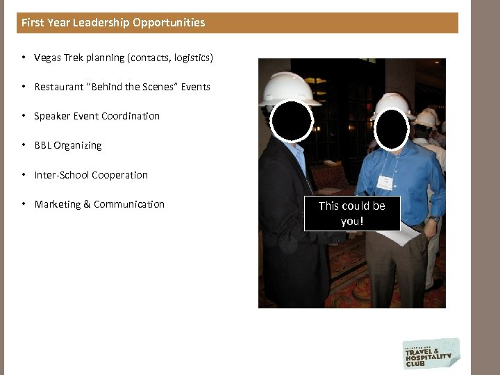 "First Year Leadership Opportunities • Vegas Trek planning (contacts, logistics) • Restaurant ""Behind the"