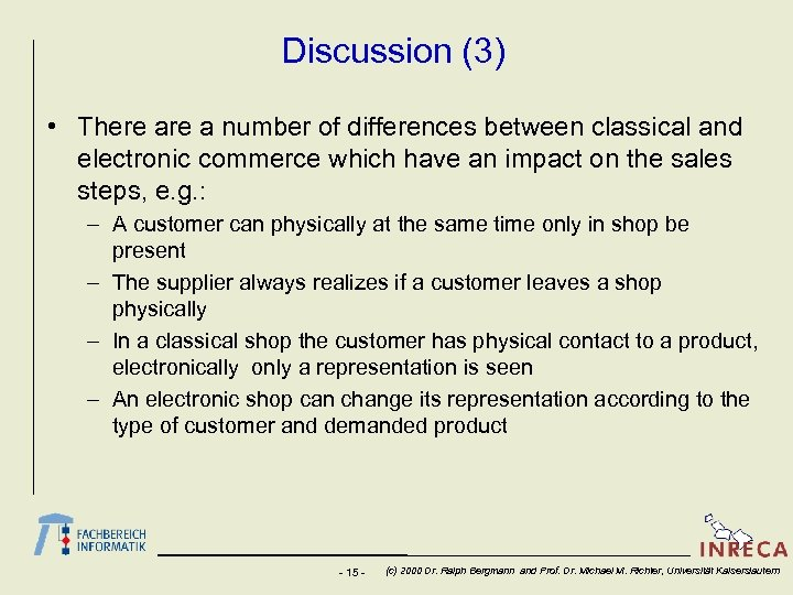 Discussion (3) • There a number of differences between classical and electronic commerce which