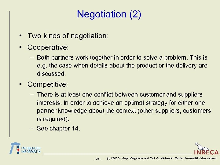 Negotiation (2) • Two kinds of negotiation: • Cooperative: – Both partners work together