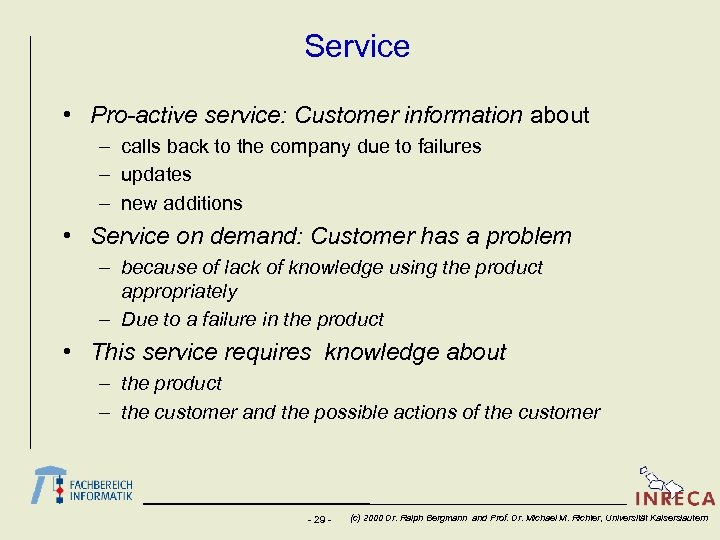 Service • Pro-active service: Customer information about – calls back to the company due