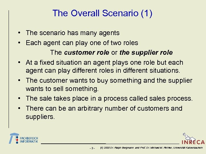 The Overall Scenario (1) • The scenario has many agents • Each agent can