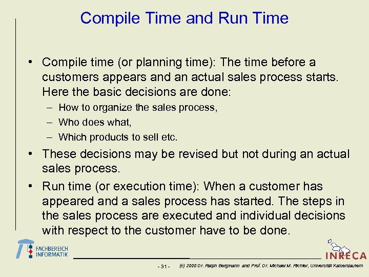 Compile Time and Run Time • Compile time (or planning time): The time before