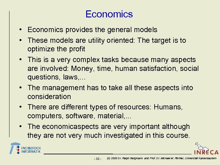 Economics • Economics provides the general models • These models are utility oriented: The