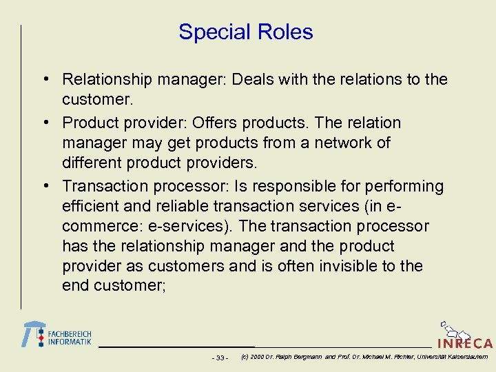 Special Roles • Relationship manager: Deals with the relations to the customer. • Product