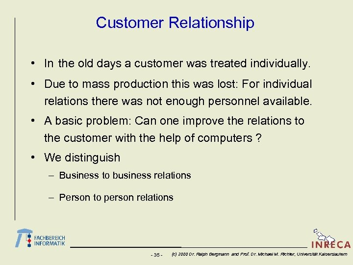 Customer Relationship • In the old days a customer was treated individually. • Due