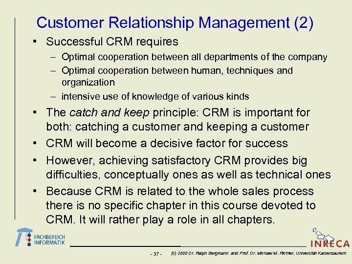 Customer Relationship Management (2) • Successful CRM requires – Optimal cooperation between all departments