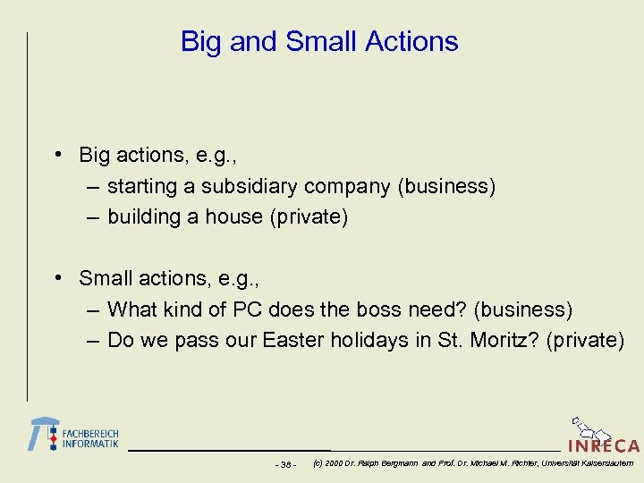 Big and Small Actions • Big actions, e. g. , – starting a subsidiary