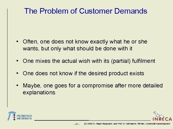 The Problem of Customer Demands • Often, one does not know exactly what he