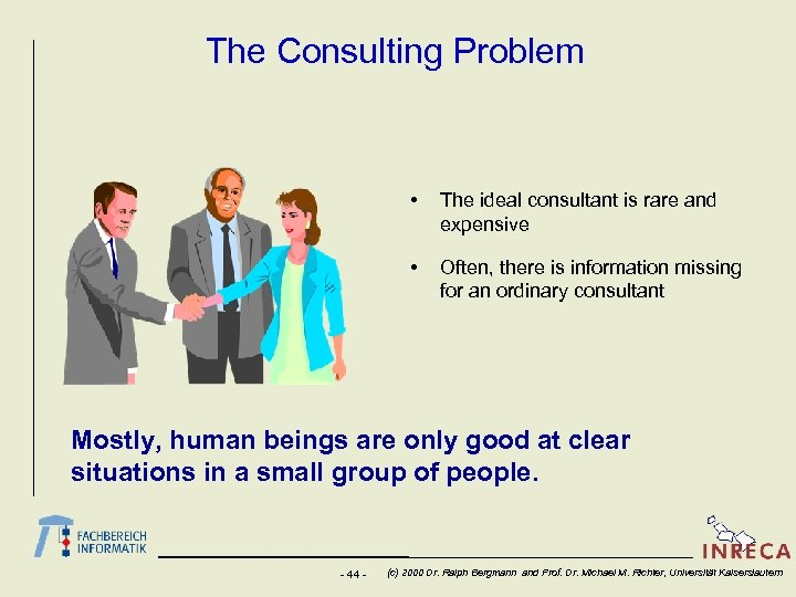 The Consulting Problem • The ideal consultant is rare and expensive • Often, there