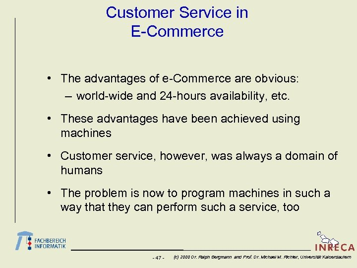 Customer Service in E-Commerce • The advantages of e-Commerce are obvious: – world-wide and