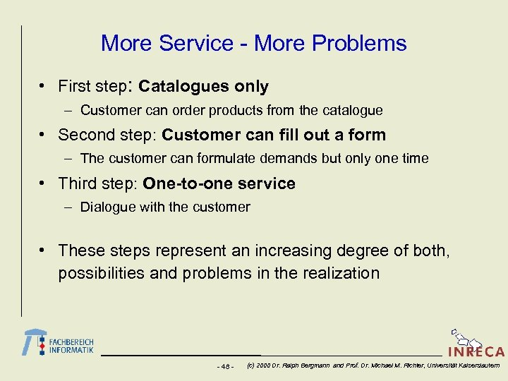 More Service - More Problems • First step: Catalogues only – Customer can order