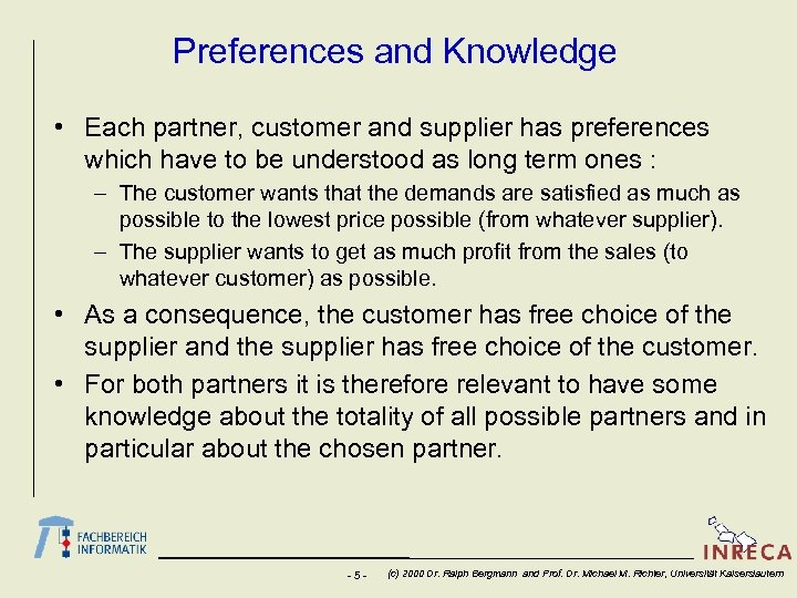 Preferences and Knowledge • Each partner, customer and supplier has preferences which have to