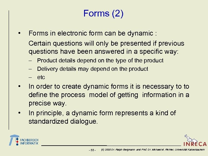 Forms (2) • Forms in electronic form can be dynamic : Certain questions will