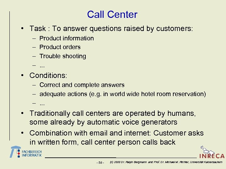 Call Center • Task : To answer questions raised by customers: – – Product