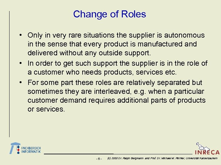 Change of Roles • Only in very rare situations the supplier is autonomous in