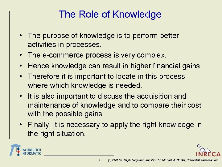 The Role of Knowledge • The purpose of knowledge is to perform better activities