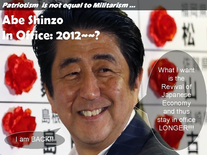 Patriotism is not equal to Militarism … Abe Shinzo In Office: 2012~~? What I