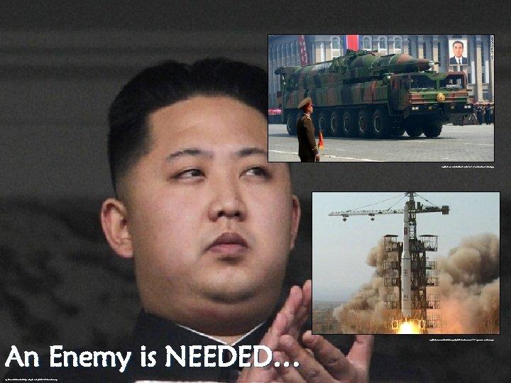 http: //i 2. cdn. turner. com/cnn/dam/assets/120415031014 -north-korea-10 -story-top. jpg An Enemy is NEEDED… http:
