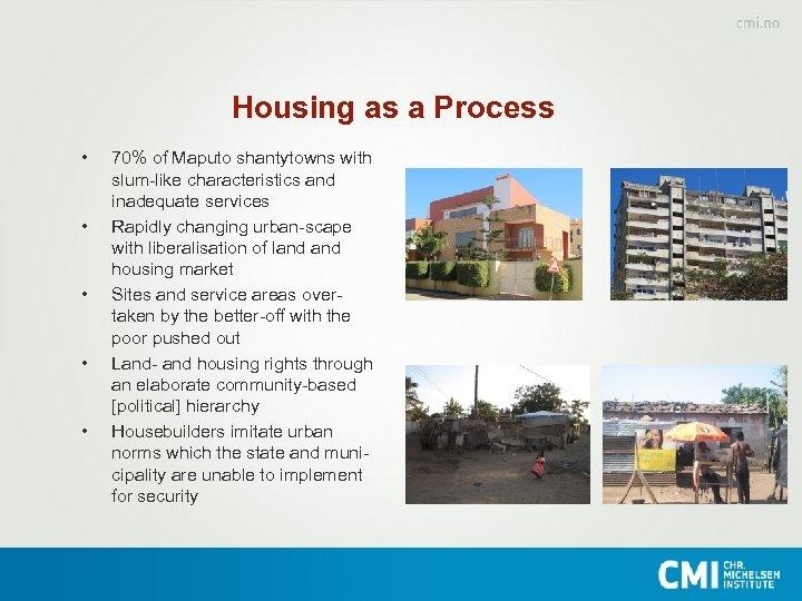 Housing as a Process • • • 70% of Maputo shantytowns with slum-like characteristics