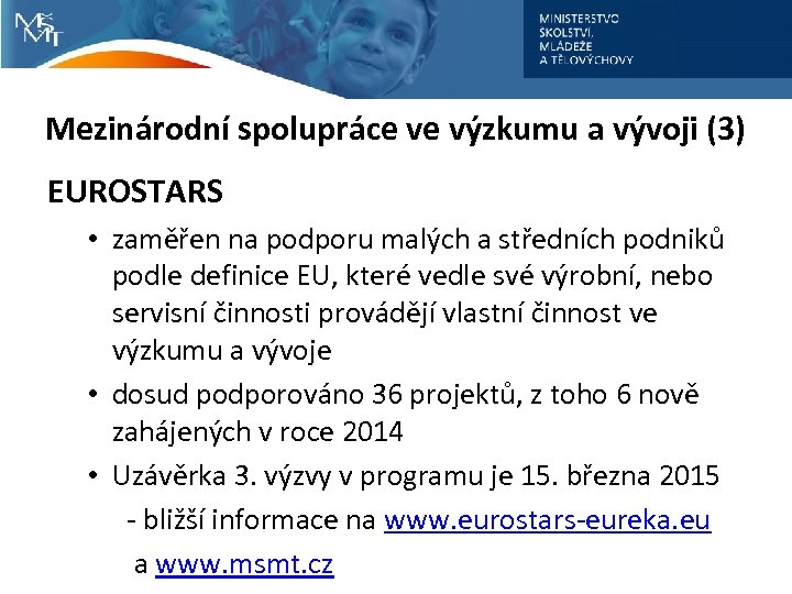 Mezinárodní spolupráce ve výzkumu a vývoji (3) EUROSTARS • zaměřen na podporu malých a