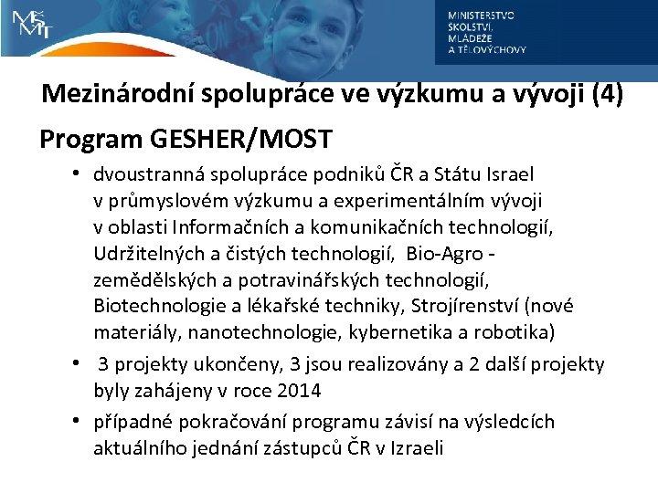 Mezinárodní spolupráce ve výzkumu a vývoji (4) Program GESHER/MOST • dvoustranná spolupráce podniků ČR