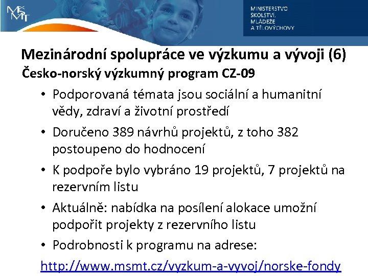 Mezinárodní spolupráce ve výzkumu a vývoji (6) Česko-norský výzkumný program CZ-09 • Podporovaná témata