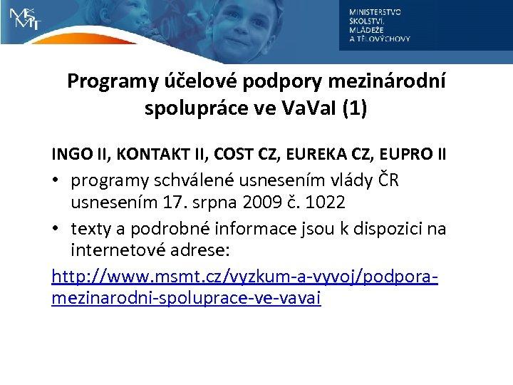Programy účelové podpory mezinárodní spolupráce ve Va. I (1) INGO II, KONTAKT II, COST