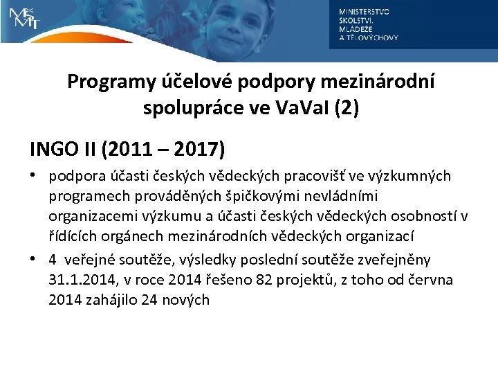 Programy účelové podpory mezinárodní spolupráce ve Va. I (2) INGO II (2011 – 2017)