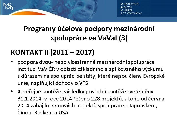 Programy účelové podpory mezinárodní spolupráce ve Va. I (3) KONTAKT II (2011 – 2017)
