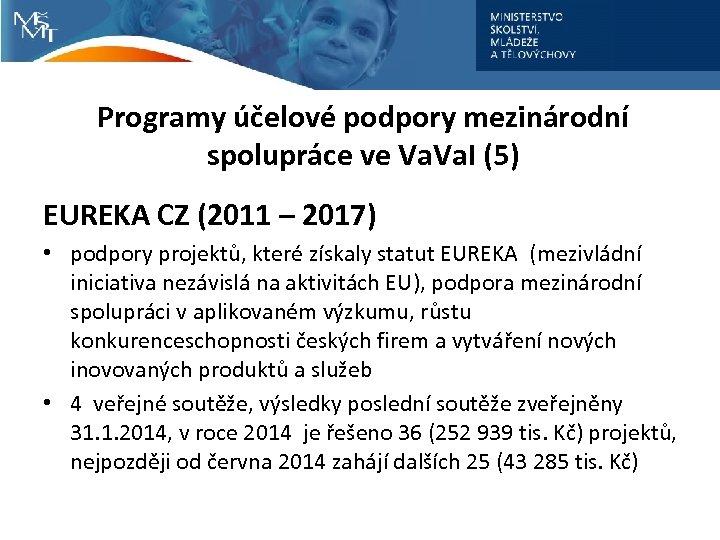 Programy účelové podpory mezinárodní spolupráce ve Va. I (5) EUREKA CZ (2011 – 2017)