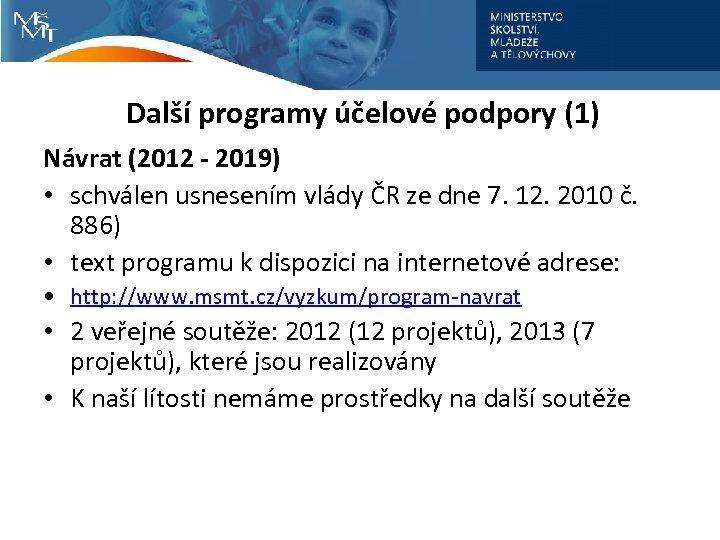Další programy účelové podpory (1) Návrat (2012 - 2019) • schválen usnesením vlády ČR
