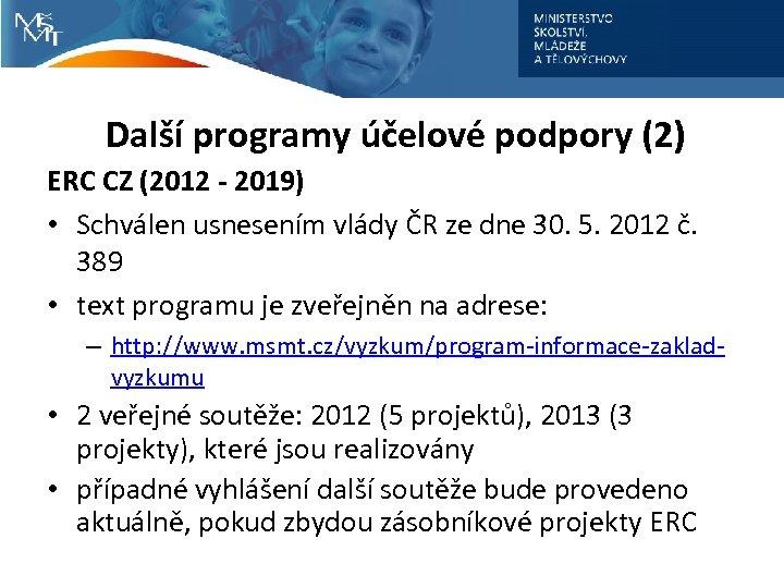 Další programy účelové podpory (2) ERC CZ (2012 - 2019) • Schválen usnesením vlády