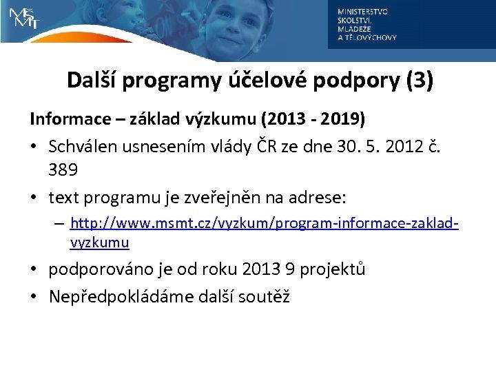 Další programy účelové podpory (3) Informace – základ výzkumu (2013 - 2019) • Schválen