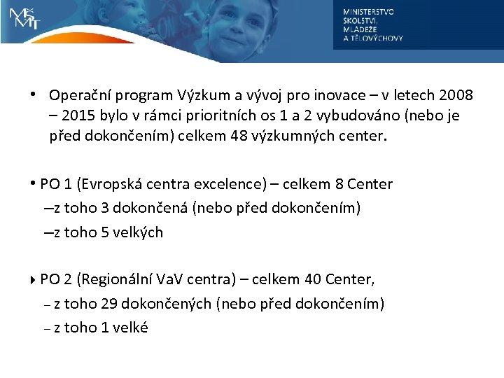 • Operační program Výzkum a vývoj pro inovace – v letech 2008 –