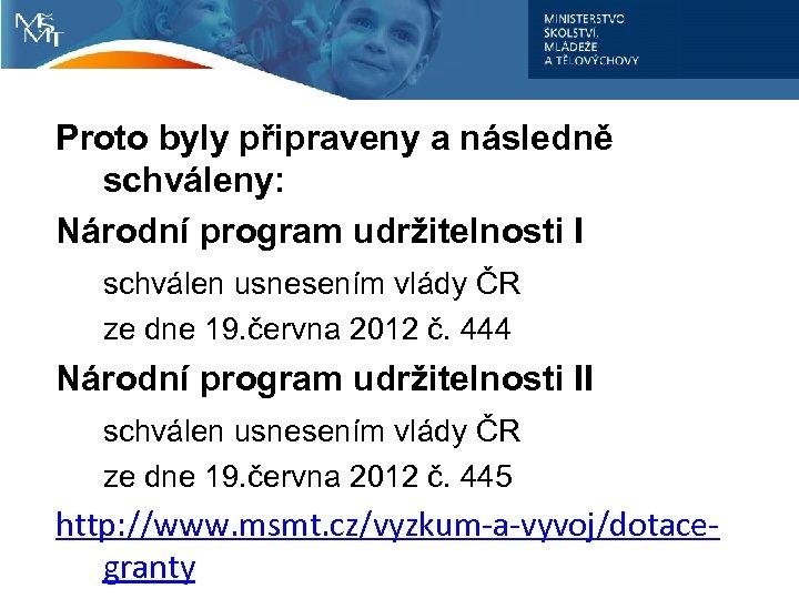 Proto byly připraveny a následně schváleny: Národní program udržitelnosti I schválen usnesením vlády ČR