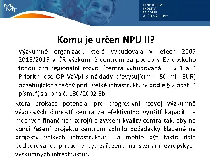 Komu je určen NPU II? Výzkumné organizaci, která vybudovala v letech 2007 2013/2015 v