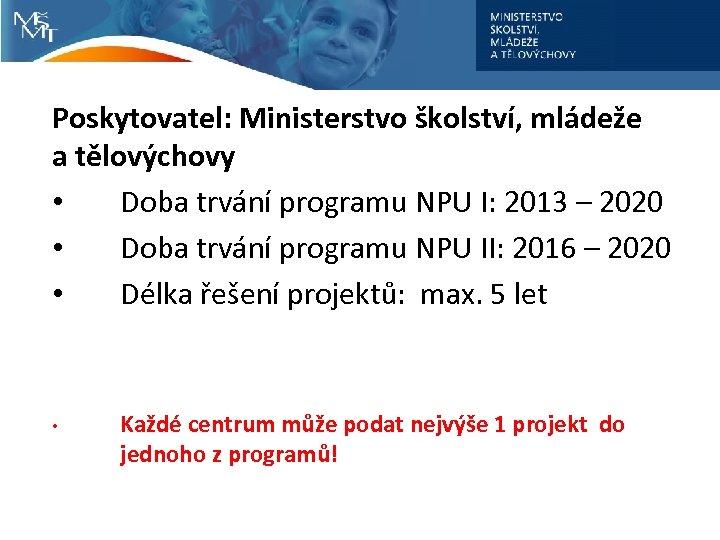 Poskytovatel: Ministerstvo školství, mládeže a tělovýchovy • Doba trvání programu NPU I: 2013 –