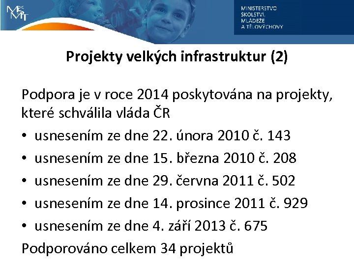 Projekty velkých infrastruktur (2) Podpora je v roce 2014 poskytována na projekty, které schválila