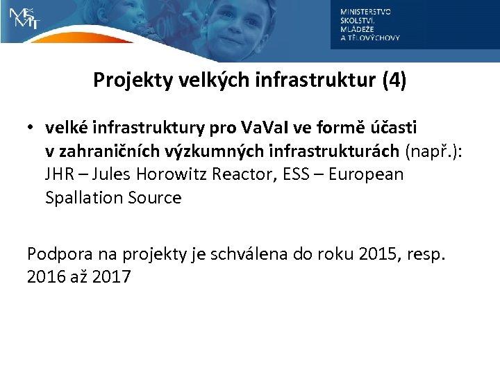 Projekty velkých infrastruktur (4) • velké infrastruktury pro Va. I ve formě účasti v