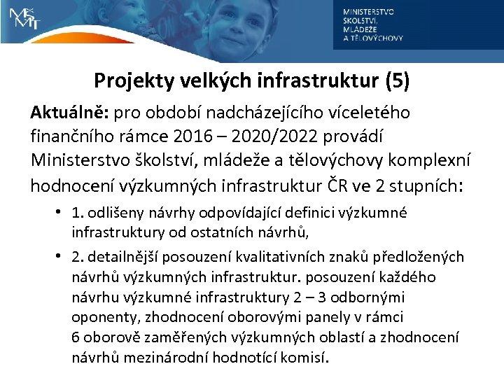 Projekty velkých infrastruktur (5) Aktuálně: pro období nadcházejícího víceletého finančního rámce 2016 – 2020/2022