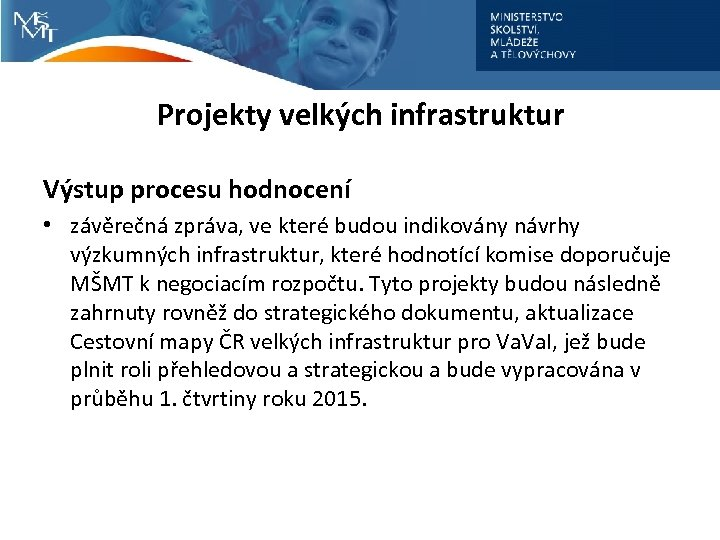 Projekty velkých infrastruktur Výstup procesu hodnocení • závěrečná zpráva, ve které budou indikovány návrhy