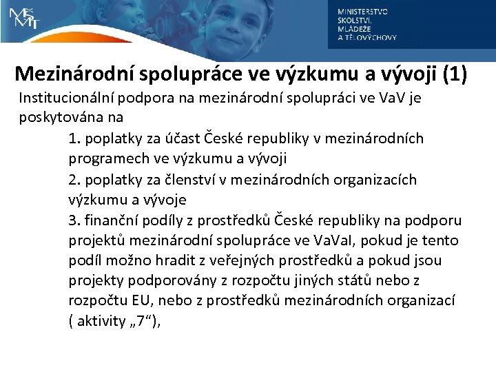 Mezinárodní spolupráce ve výzkumu a vývoji (1) Institucionální podpora na mezinárodní spolupráci ve Va.