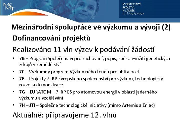 Mezinárodní spolupráce ve výzkumu a vývoji (2) Dofinancování projektů Realizováno 11 vln výzev k