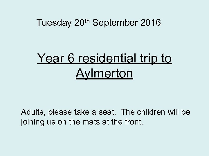 Tuesday 20 th September 2016 Year 6 residential trip to Aylmerton Adults, please take