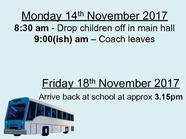Monday 14 th November 2017 8: 30 am - Drop children off in main